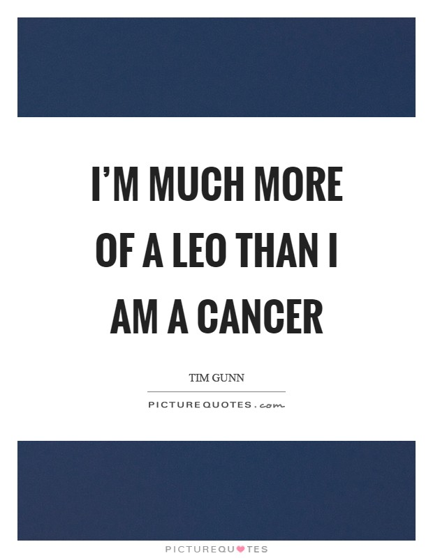 I'm much more of a Leo than I am a Cancer Picture Quote #1