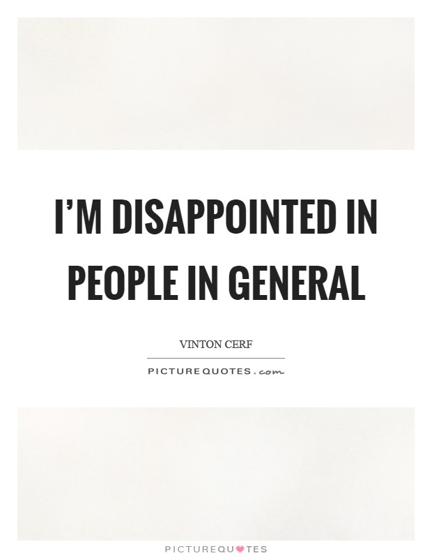 I'm disappointed in people in general | Picture Quotes