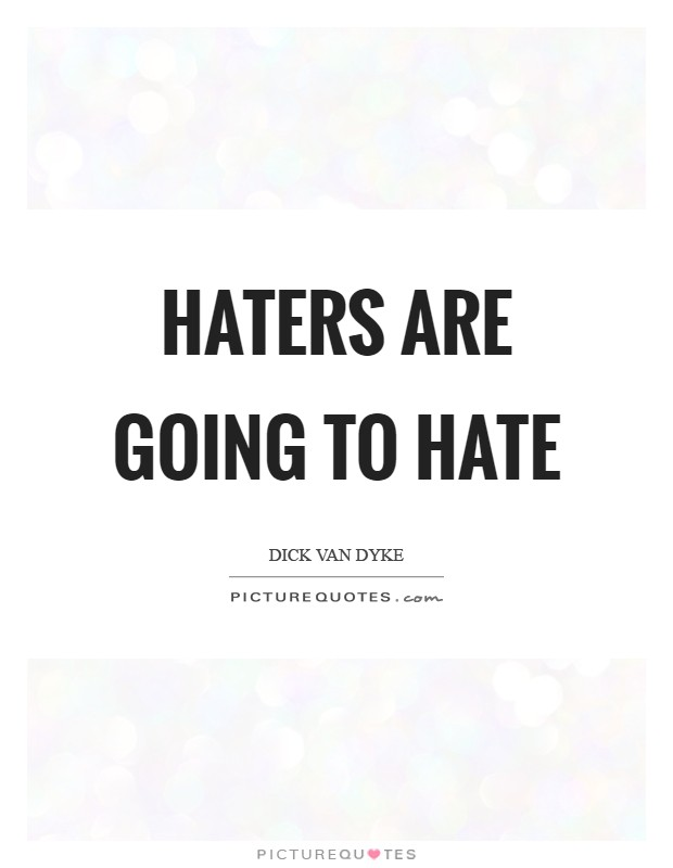 Haters are going to hate Picture Quote #1