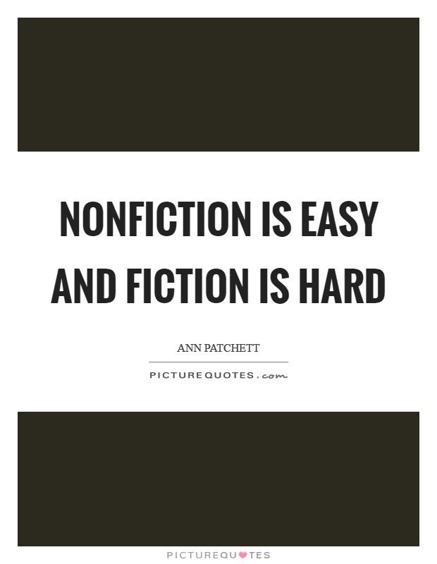 Nonfiction is easy and fiction is hard Picture Quote #1