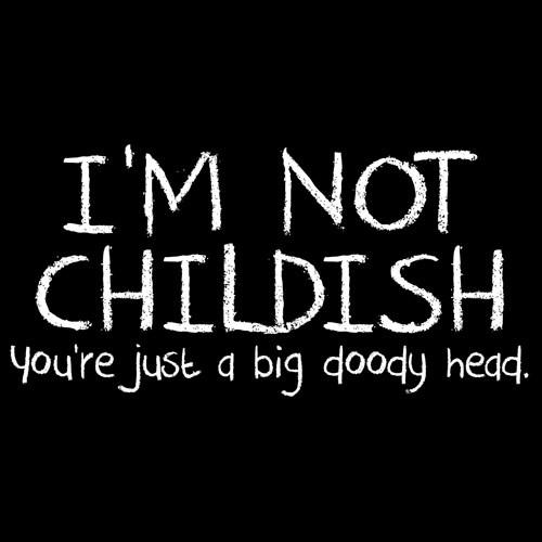 Funny Childish Quote 1 Picture Quote #1