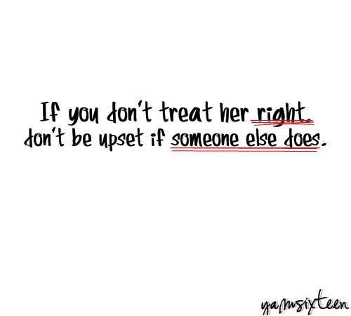 If You Dont Treat Her Right Quote 1 Picture Quote #1