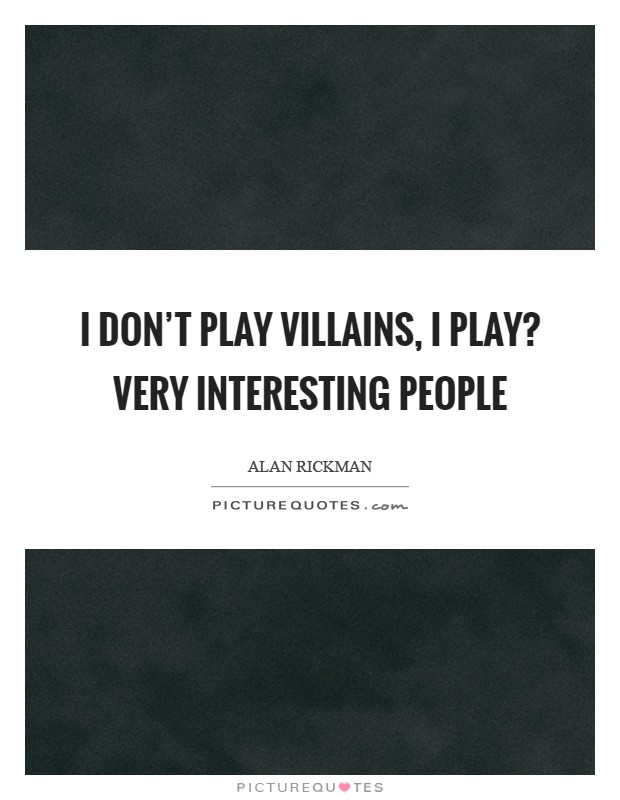 I don't play villains, I play? very interesting people Picture Quote #1