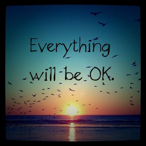 Everything Will Be Okay Quotes & Sayings  Everything Will Be Okay Pictur...
