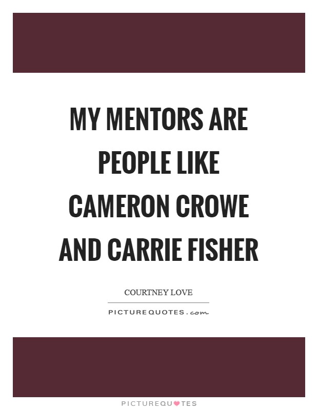 My mentors are people like Cameron Crowe and Carrie Fisher Picture Quote #1