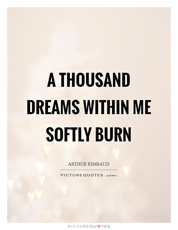 A thousand Dreams within me softly burn Picture Quote #1