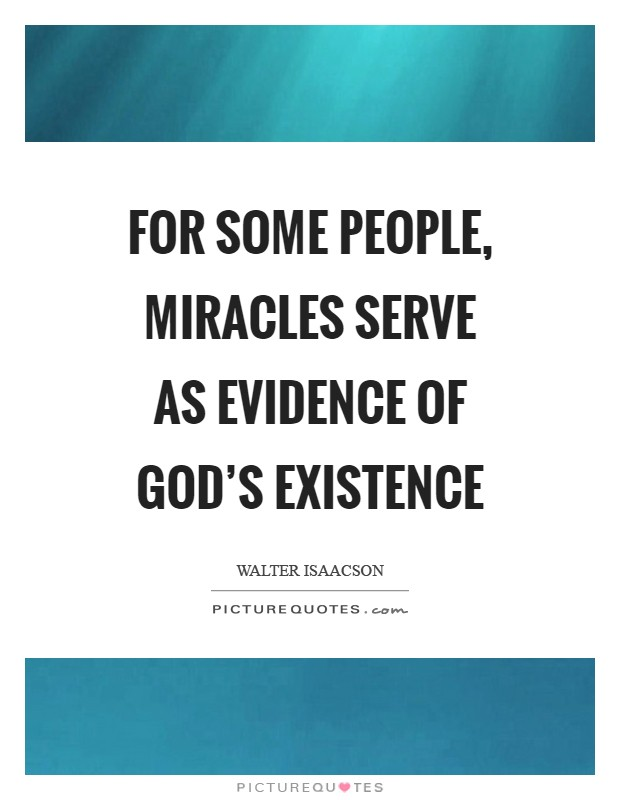 For some people, miracles serve as evidence of God's existence Picture Quote #1