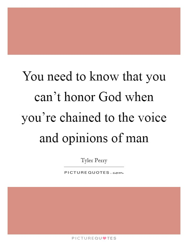 You need to know that you can't honor God when you're chained to the voice and opinions of man Picture Quote #1