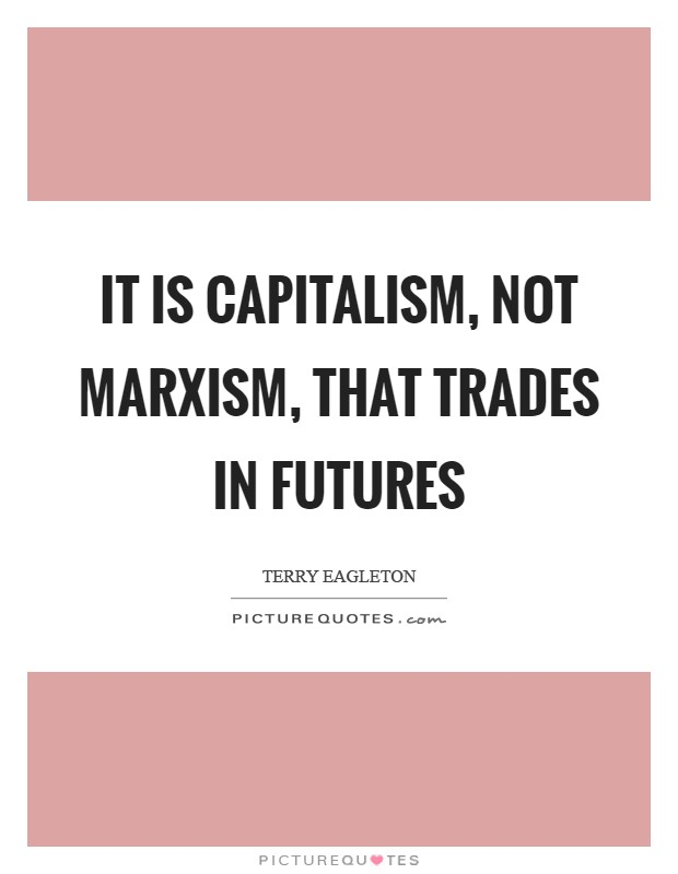 It is capitalism, not Marxism, that trades in futures Picture Quote #1