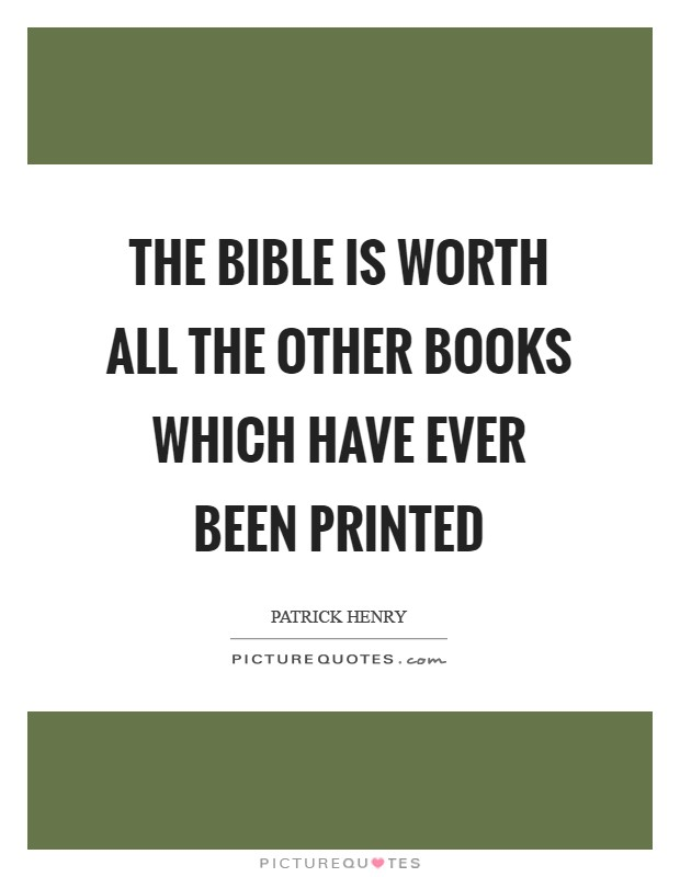 The Bible is worth all the other books which have ever been printed Picture Quote #1