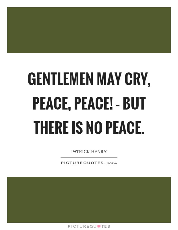 Gentlemen may cry, peace, peace! – but there is no peace Picture Quote #1