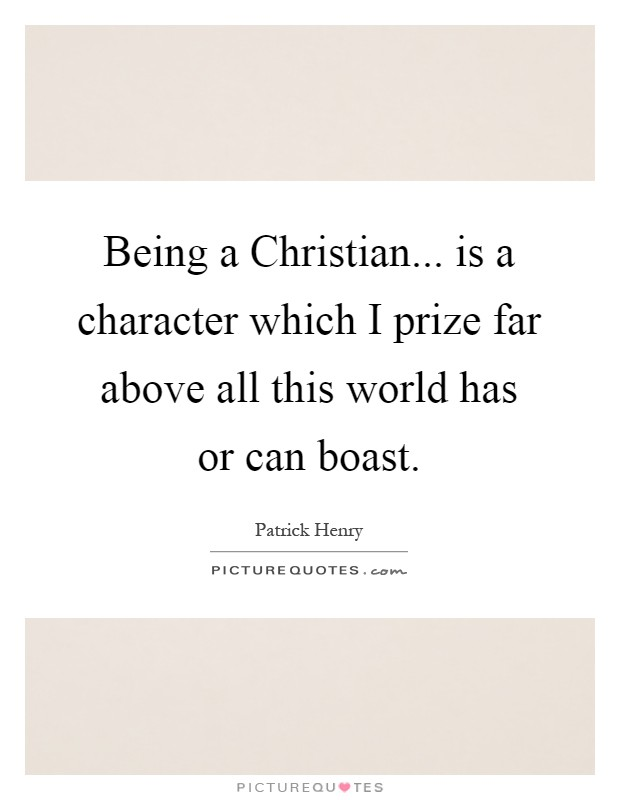 Being a Christian... is a character which I prize far above all this world has or can boast Picture Quote #1