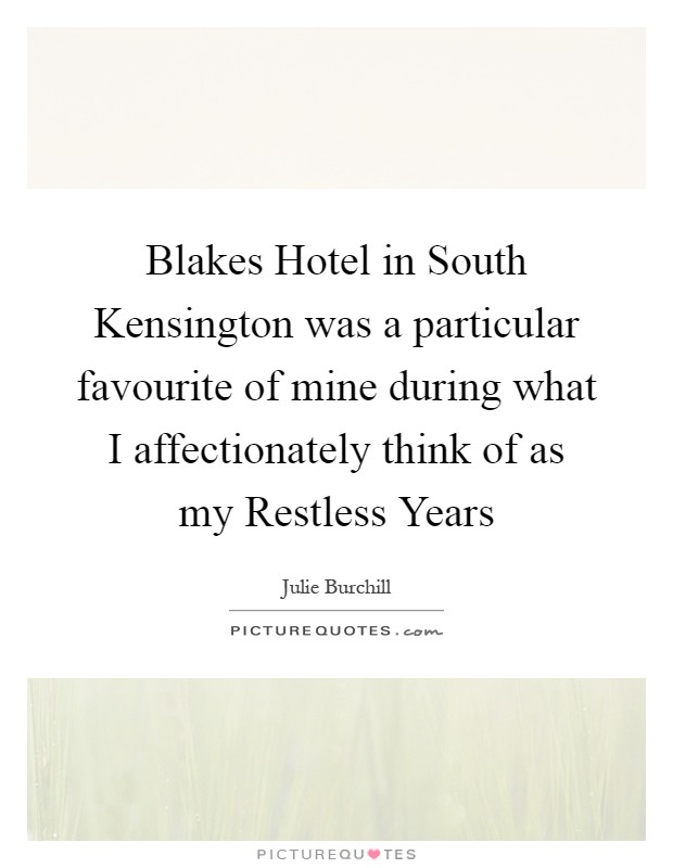 Blakes Hotel in South Kensington was a particular favourite of mine during what I affectionately think of as my Restless Years Picture Quote #1