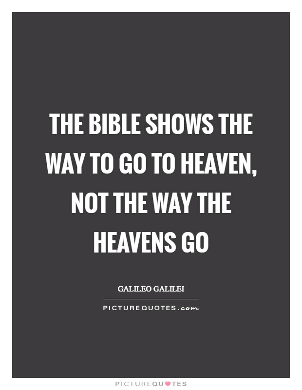 The Bible shows the way to go to heaven, not the way the heavens go Picture Quote #1
