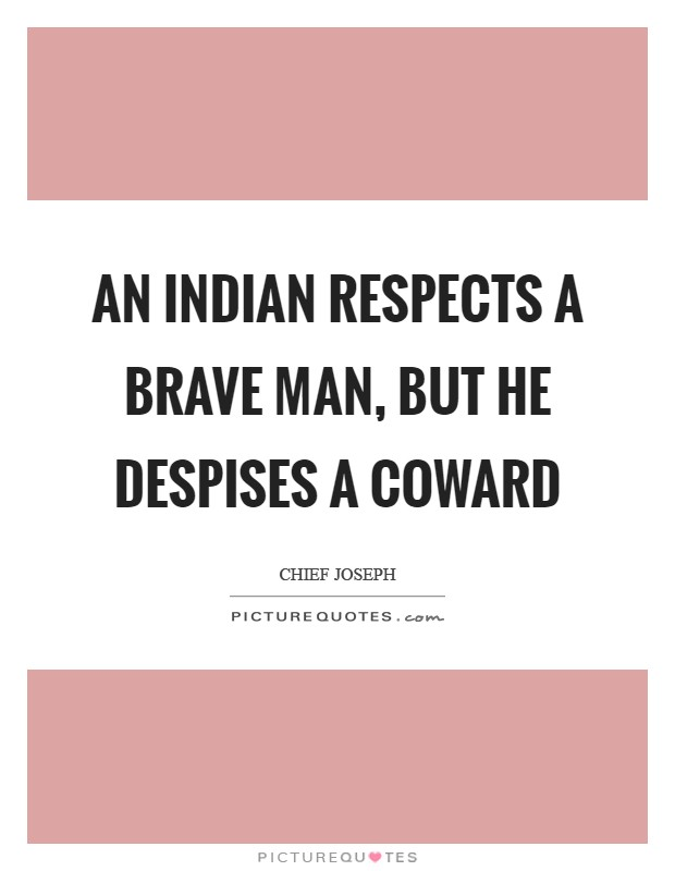 An Indian respects a brave man, but he despises a coward Picture Quote #1