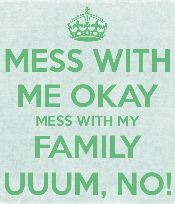 Mess With My Family Quote 1 Picture Quote #1