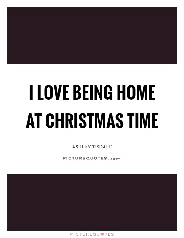 I love being home at Christmas time Picture Quote #1