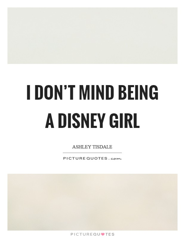 I don't mind being a Disney girl Picture Quote #1