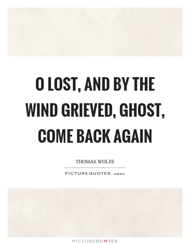 O lost, and by the wind grieved, ghost, come back again Picture Quote #1