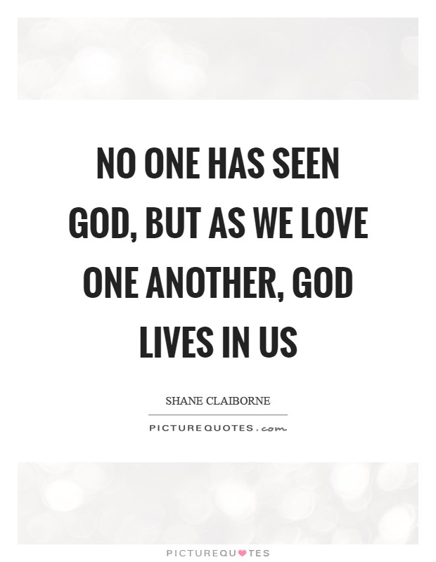No one has seen God, but as we love one another, God lives in us Picture Quote #1