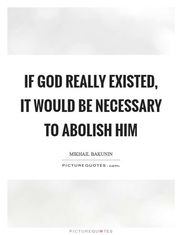 If God really existed, it would be necessary to abolish him Picture Quote #1