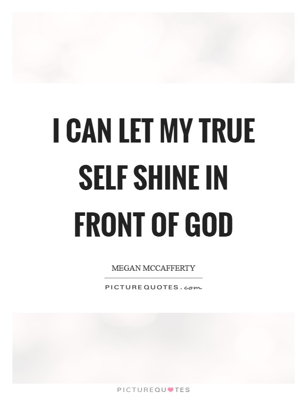 I can let my true self shine in front of God Picture Quote #1