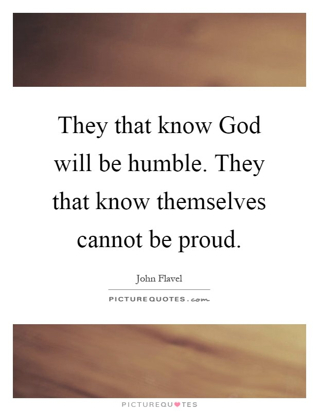 They that know God will be humble. They that know themselves cannot be proud Picture Quote #1