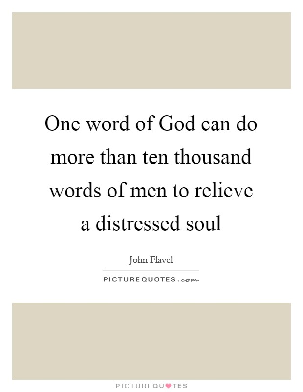 One word of God can do more than ten thousand words of men to relieve a distressed soul Picture Quote #1