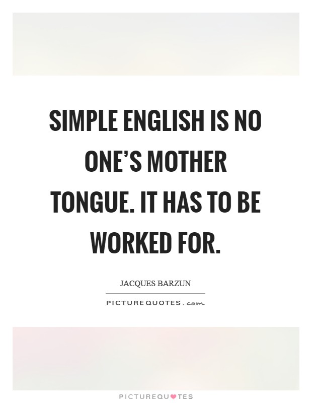 Simple English is no one's mother tongue. It has to be worked for Picture Quote #1