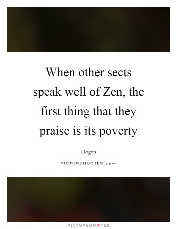 When other sects speak well of Zen, the first thing that they praise is its poverty Picture Quote #1