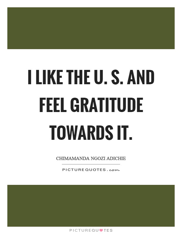 I like the U. S. and feel gratitude towards it Picture Quote #1