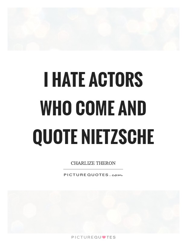 I hate actors who come and quote Nietzsche Picture Quote #1