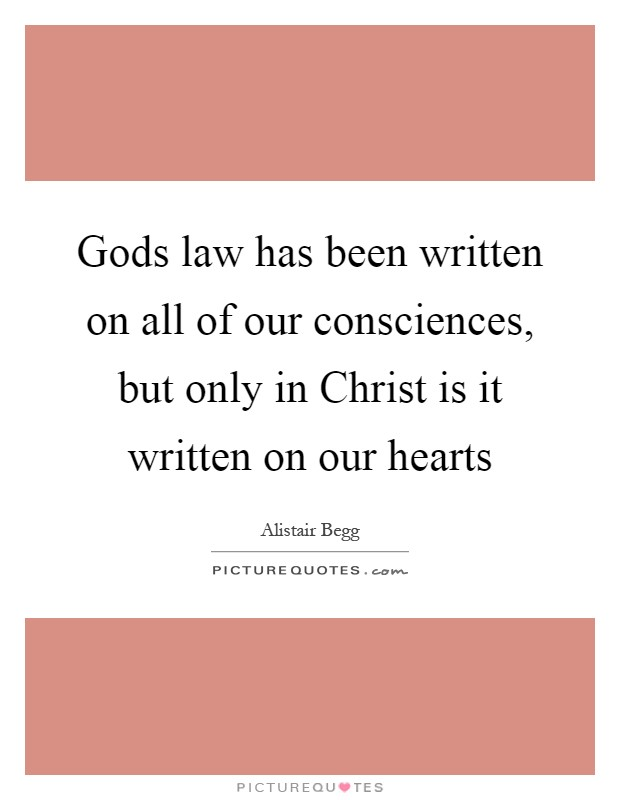 Gods law has been written on all of our consciences, but only in Christ is it written on our hearts Picture Quote #1