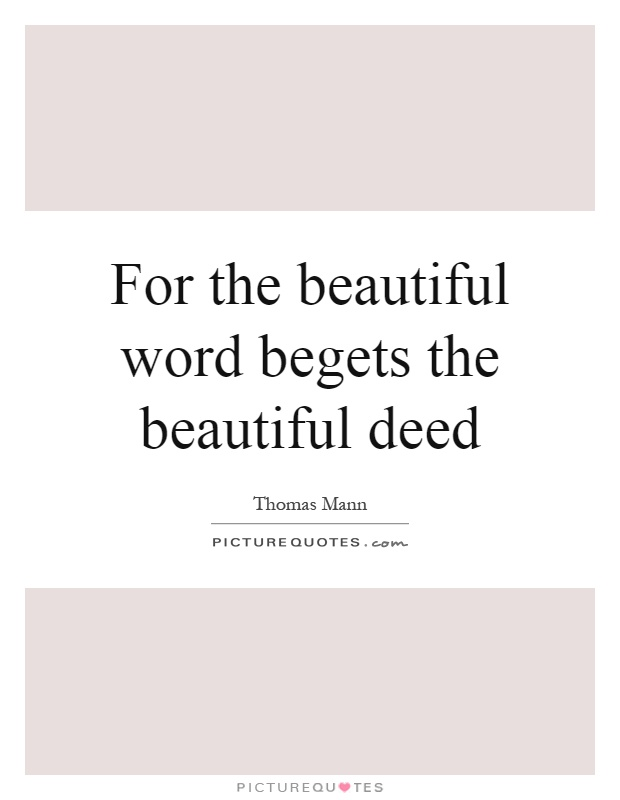 For the beautiful word begets the beautiful deed Picture Quote #1