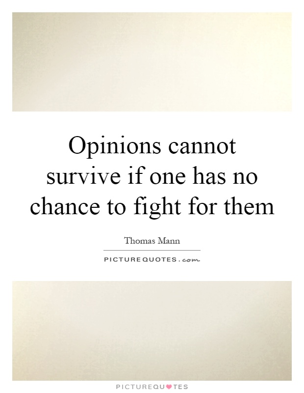 Opinions cannot survive if one has no chance to fight for them Picture Quote #1