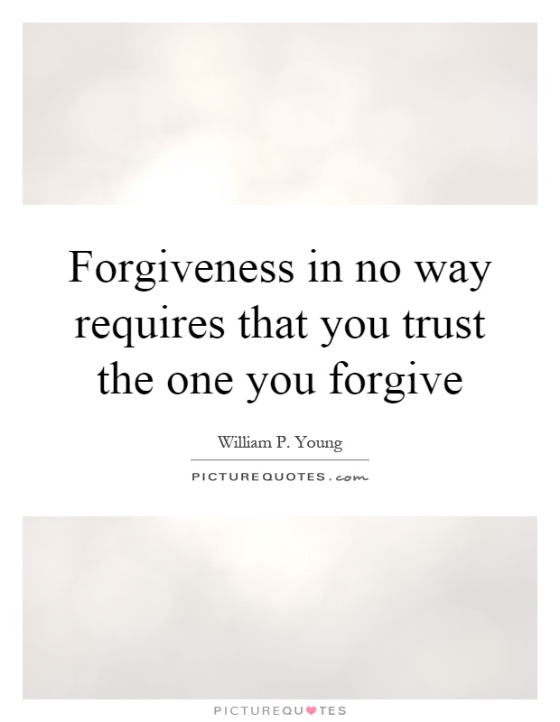 Forgiveness in no way requires that you trust the one you forgive Picture Quote #1