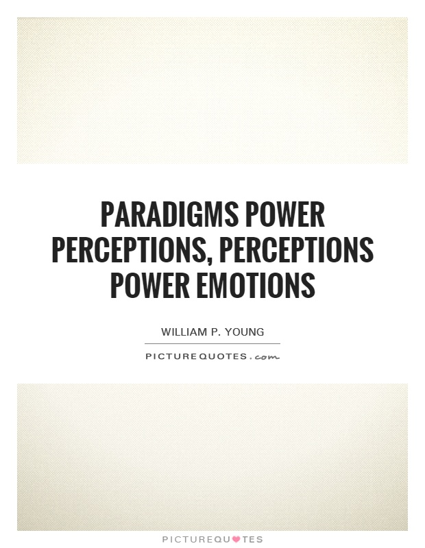 Paradigms power perceptions, perceptions power emotions Picture Quote #1