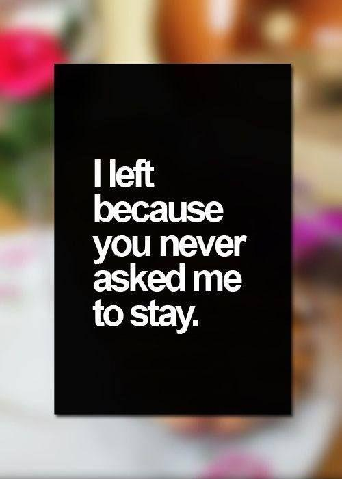 I left because you never ask me to stay Picture Quote #1