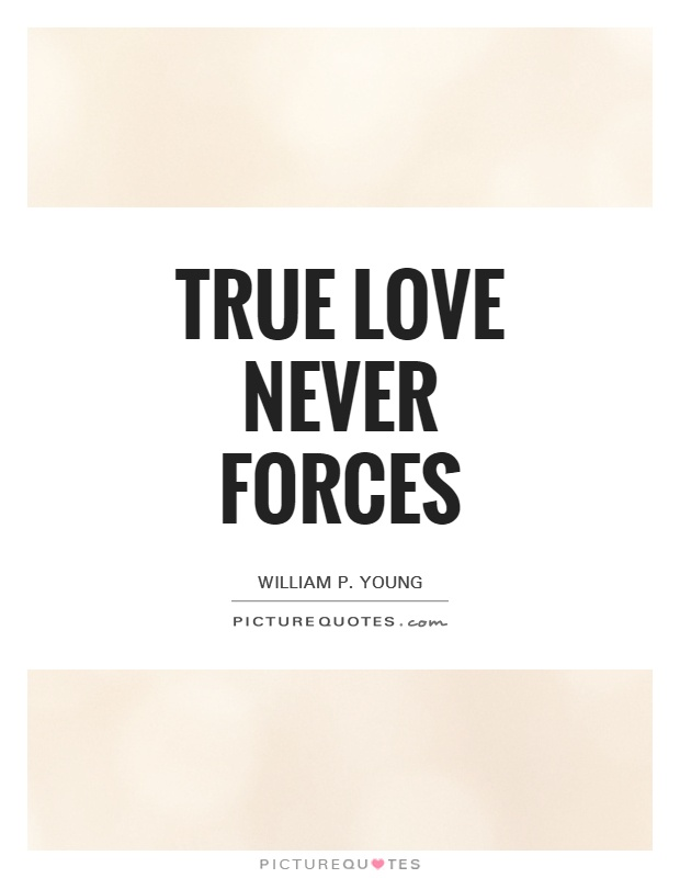 True love never forces Picture Quote #1