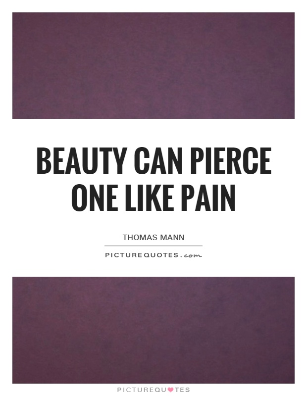 Beauty can pierce one like pain Picture Quote #1