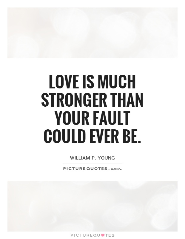 love is much stronger than your fault could ever be Picture Quote #1