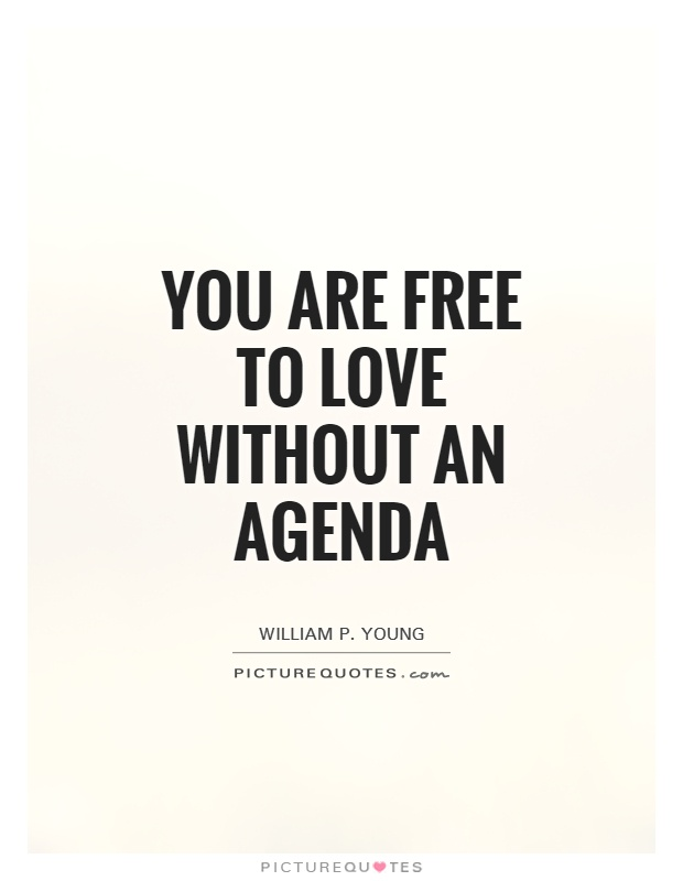 You are free to love without an agenda Picture Quote #1