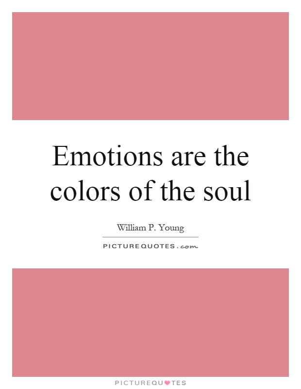 Emotions are the colors of the soul Picture Quote #1