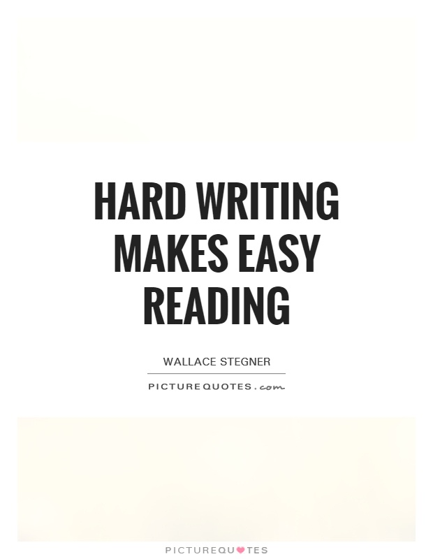Hard writing makes easy reading Picture Quote #1