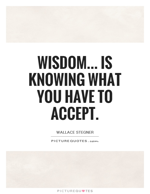 Wisdom... is knowing what you have to accept Picture Quote #1