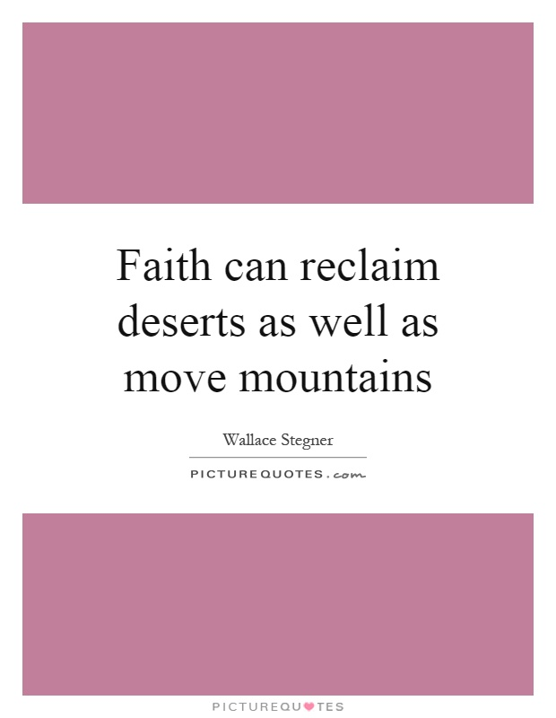 Faith can reclaim deserts as well as move mountains Picture Quote #1