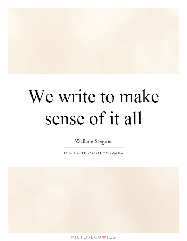 We write to make sense of it all Picture Quote #1