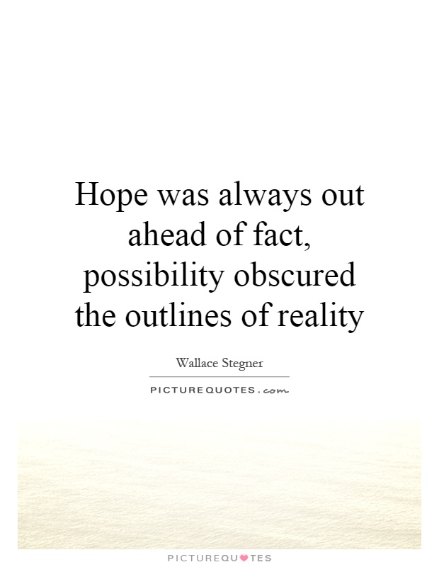 Hope was always out ahead of fact, possibility obscured the outlines of reality Picture Quote #1