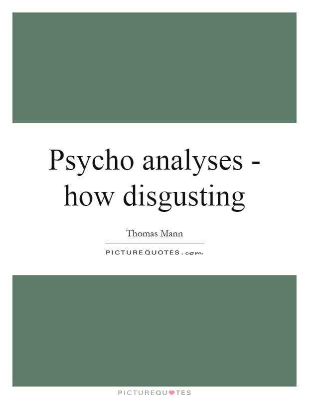 Psycho analyses - how disgusting Picture Quote #1
