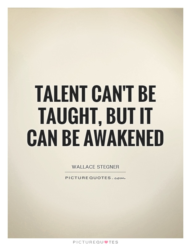 Talent can't be taught, but it can be awakened Picture Quote #1
